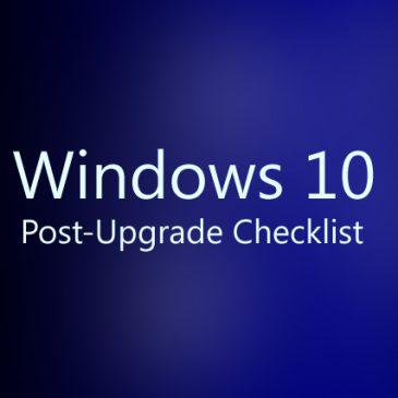 Windows 10 Post-Upgrade Checklist