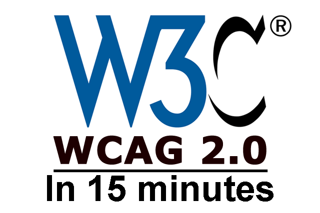 W3C WCAG 2.0 in 15 minutes